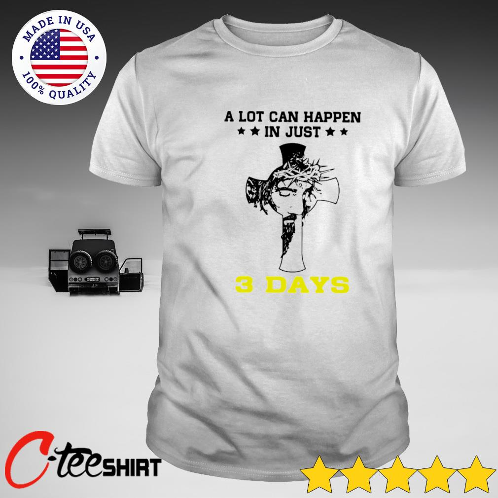 Jesus a lot can happen in just 3rd days T-shirt