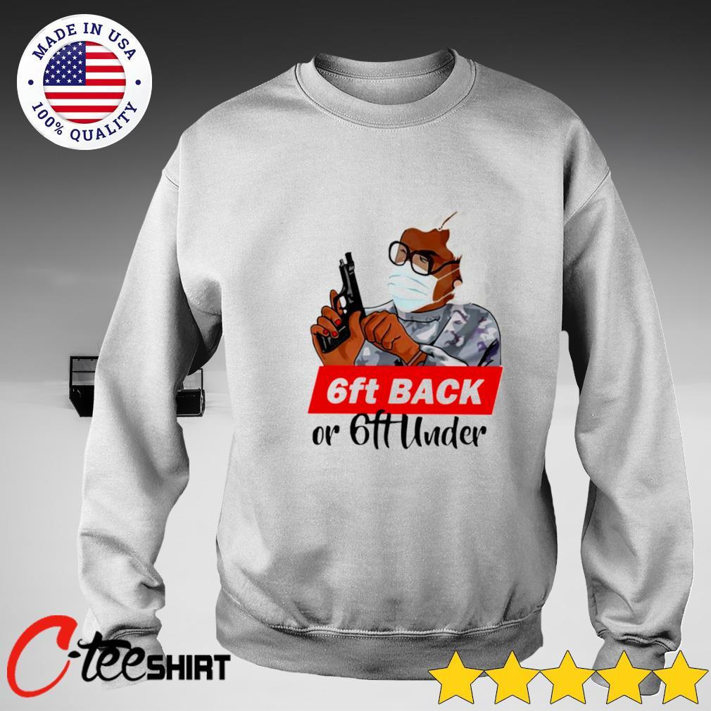 Madea 6 Feet Back Or 6 Feet Under T Shirt sweater