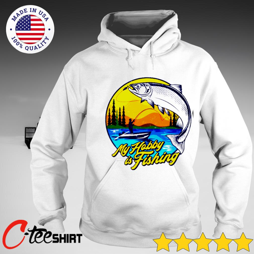 My hobby is fishing s hoodie