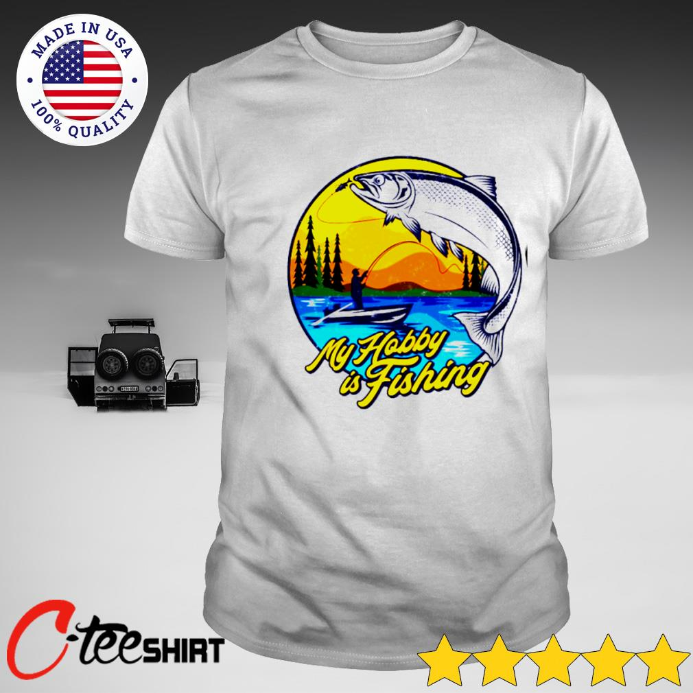 My hobby is fishing shirt