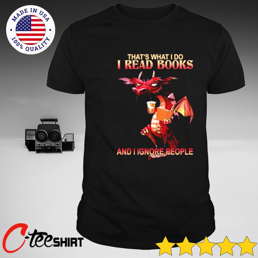 Red Dragon drink coffee that's what I do I read books and I ignore people T-shirt