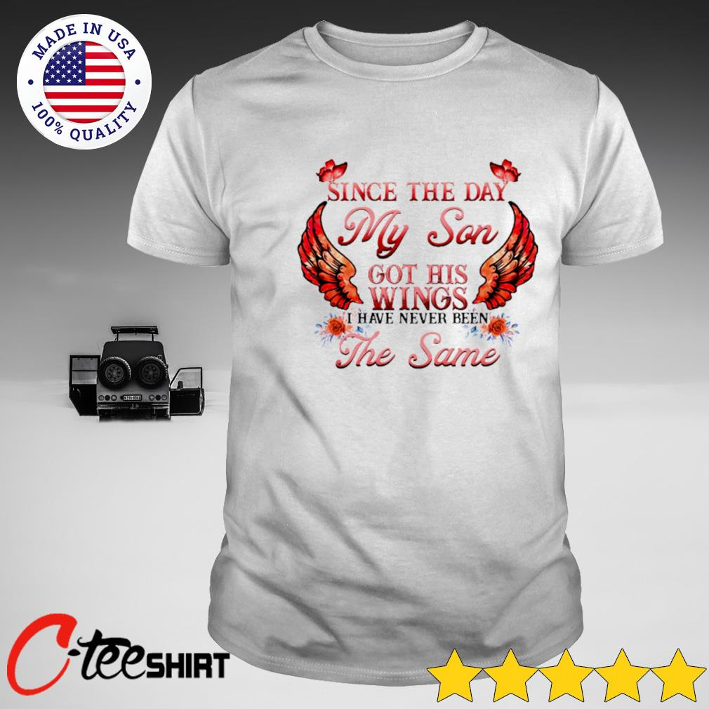 Since the day my son got his wings I have never been the same T-shirt