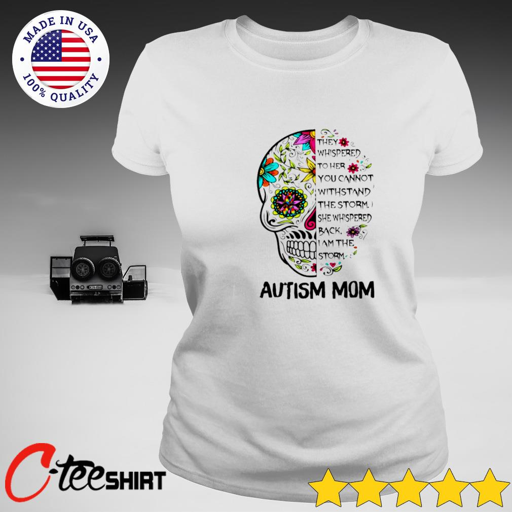 Skull Autism Mom they whispered to her you cannot withstand the storm T-s ladies-tee